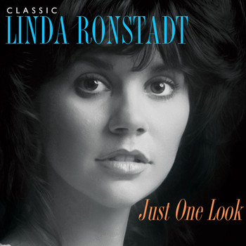 Linda Ronstadt - Just One Look: Classic Linda Ronstadt (2015 Remastered Version)