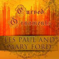 Les Paul and Mary Ford - Curved Ornaments