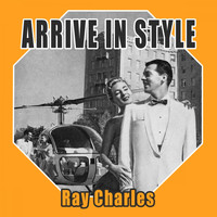 Ray Charles - Arrive In Style