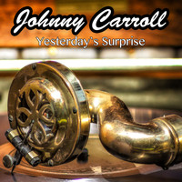 Johnny Carroll - Yesterday's Surprise