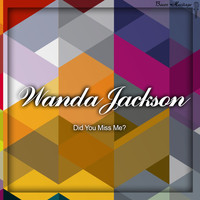 Wanda Jackson - Did You Miss Me?