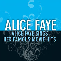 Alice Faye - Alice Faye Sings Her Famous Movie Hits