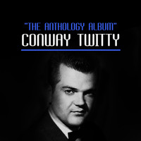 Conway Twitty - The Anthology Album