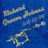 Richard Groove Holmes - Easily Stop Time