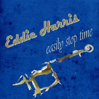 Eddie Harris - Easily Stop Time