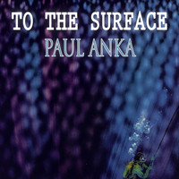 Paul Anka - To The Surface