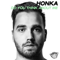 Honka - Do You Think About Me