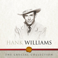 Hank Williams - The Crucial Collection