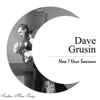 Dave Grusin - Now I Have Someone