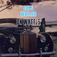 Fats Waller & His Rhythm - On Wheels