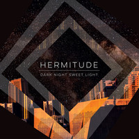 Hermitude - Dark Night Sweet Light (Explicit)