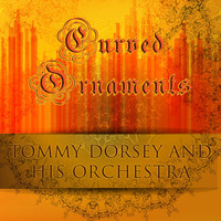 Tommy Dorsey and His Orchestra - Curved Ornaments