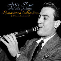 Artie Shaw and his orchestra - Remastered Collection