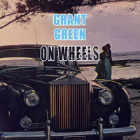 Grant Green - On Wheels