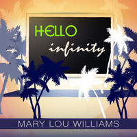 Mary Lou Williams - Hello Infinity