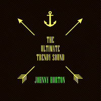 Johnny Horton - The Ultimate Trendy Sound