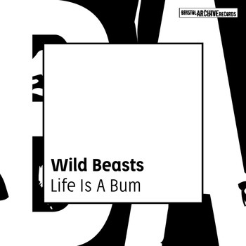 Wild Beasts - Life Is a Bum