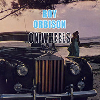 Roy Orbison - On Wheels