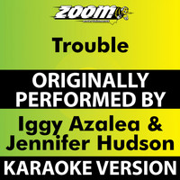 Zoom Karaoke - Trouble (Karaoke Version) [Originally Performed By Iggy Azalea & Jennifer Hudson]