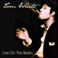 Tom Waits - Live on the Radio