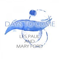 Les Paul and Mary Ford - Days To Come