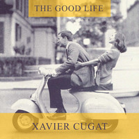 Xavier Cugat - The Good Life