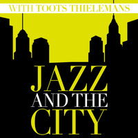 Toots Thielemans - Jazz and the City with Toots Thielemans