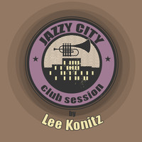 Lee Konitz - JAZZY CITY - Club Session by Lee Konitz