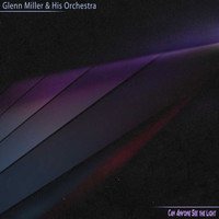 Glenn Miller & His Orchestra - Can Anyone See the Light