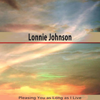 Lonnie Johnson - Pleasing You as Long as I Live