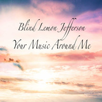 Blind Lemon Jefferson - Your Music Around Me