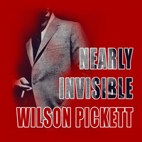 Wilson Pickett - Nearly Invisible