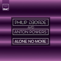 Philip George / Anton Powers - Alone No More