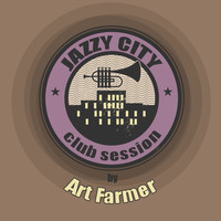 Art Farmer - JAZZY CITY - Club Session by Art Farmer