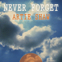 Artie Shaw - Never Forget