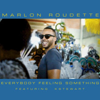 Marlon Roudette feat. K Stewart - Everybody Feeling Something