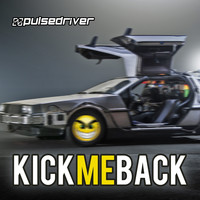 Pulsedriver - Kick Me Back (The Anthem)