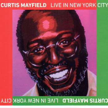 Curtis Mayfield - Live in New York City