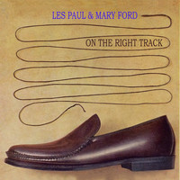Les Paul and Mary Ford - On The Right Track