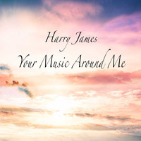 Harry James - Your Music Around Me
