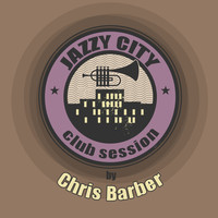 Chris Barber - JAZZY CITY - Club Session by Chris Barber