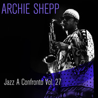 Archie Shepp - Jazz a confronto, Vol. 27