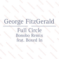 George Fitzgerald - Full Circle (Bonobo Remix Feat. Boxed In)