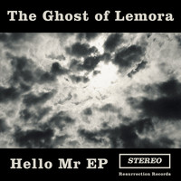 The Ghost Of Lemora - Hello Mr EP