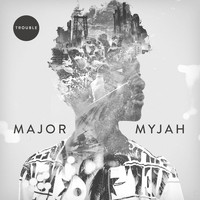 Major Myjah - Trouble