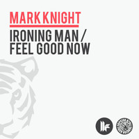 Mark Knight - Ironing Man / Feel Good Now