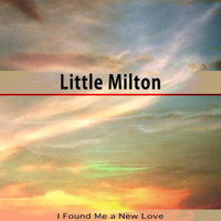 Little Milton - I Found Me a New Love