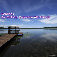 Solanos - Solanos Presents Bar Chill Out Collection With Friends
