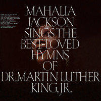 Mahalia Jackson - Sings the Best-Loved Hymns of Dr. Martin Luther King, Jr.
