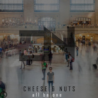 Cheese & Nuts - All Be One